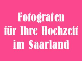 Fotografen für Ihre Hochzeit im Saarland