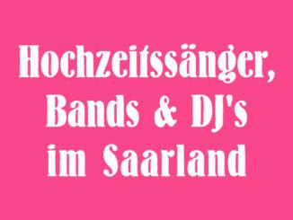 Hochzeitssänger, DJ's und Bands für Ihre Hochzeit im Saarland